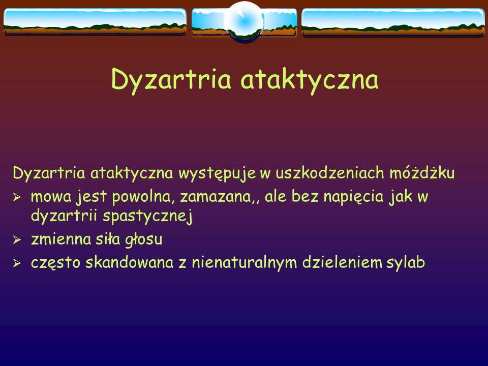 Dyzartria ataktyczna Dyzartria ataktyczna występuje w uszkodzeniach móżdżku  mowa jest powolna, zamazana,, ale bez napięcia jak w dyzartrii spastyczn