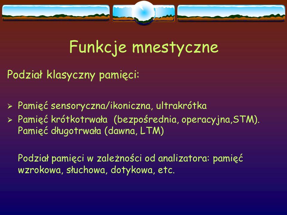 Funkcje mnestyczne Podział klasyczny pamięci:  Pamięć sensoryczna/ikoniczna, ultrakrótka  Pamięć krótkotrwała (bezpośrednia, operacyjna,STM). Pamięć