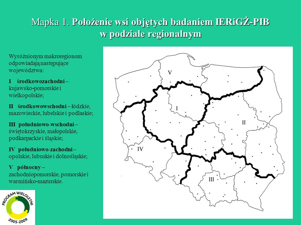 Mapka 1. Położenie wsi objętych badaniem IERiGŻ-PIB w podziale regionalnym Wyróżnionym makroregionom odpowiadają następujące województwa: I środkowoza
