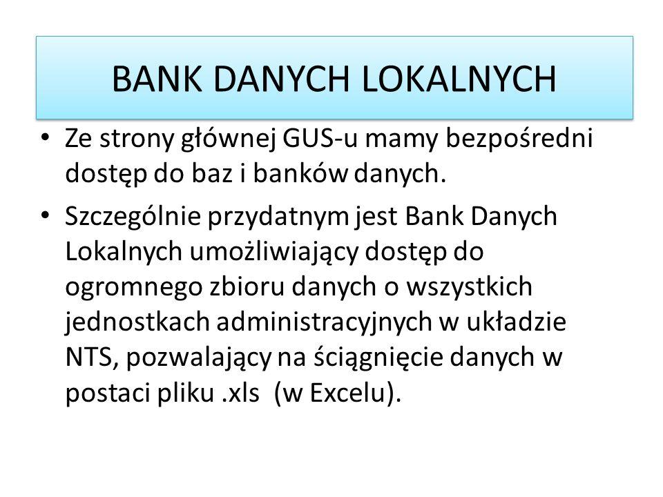 BANK DANYCH LOKALNYCH Ze strony głównej GUS-u mamy bezpośredni dostęp do baz i banków danych. Szczególnie przydatnym jest Bank Danych Lokalnych umożli
