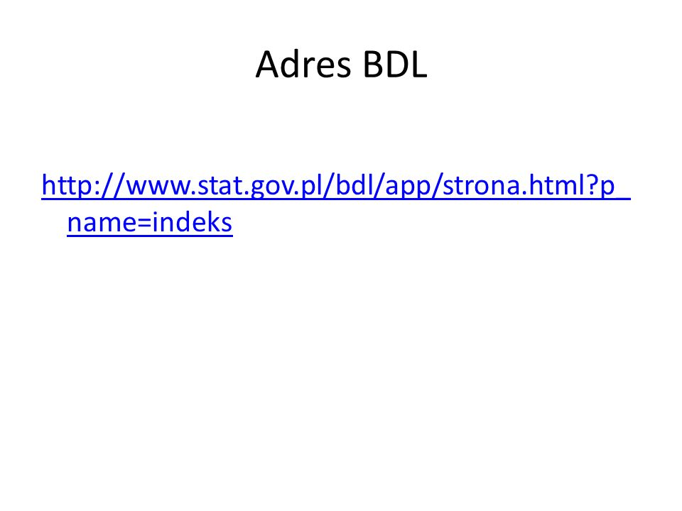 Adres BDL http://www.stat.gov.pl/bdl/app/strona.html?p_ name=indeks