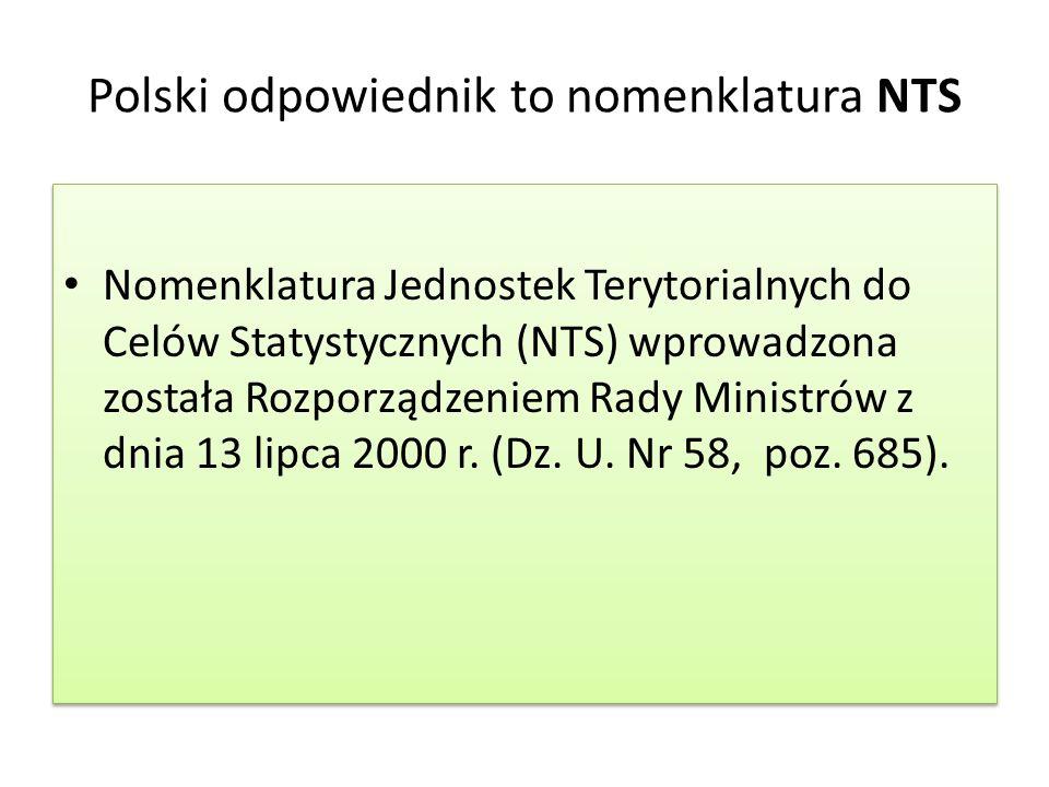Polski odpowiednik to nomenklatura NTS Nomenklatura Jednostek Terytorialnych do Celów Statystycznych (NTS) wprowadzona została Rozporządzeniem Rady Ministrów z dnia 13 lipca 2000 r.