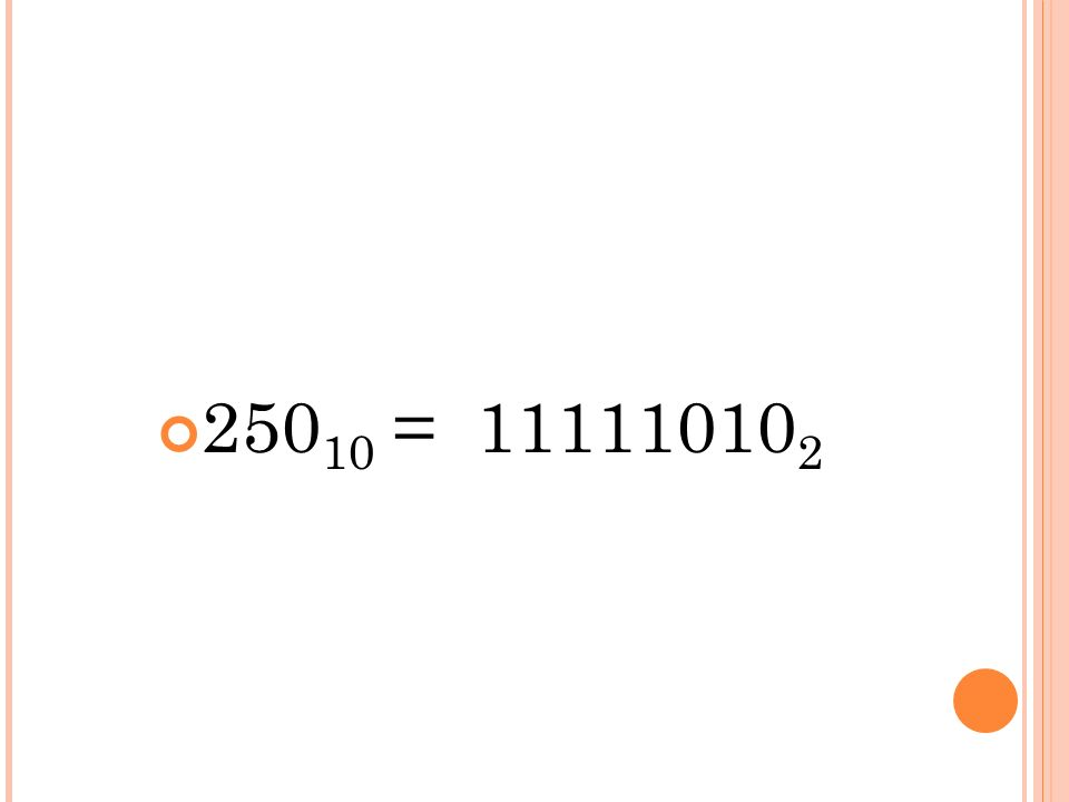 250 10 = 11111010 2
