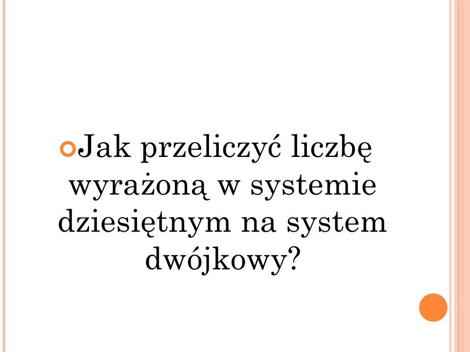 Jak przeliczyć liczbę wyrażoną w systemie dziesiętnym na system dwójkowy?