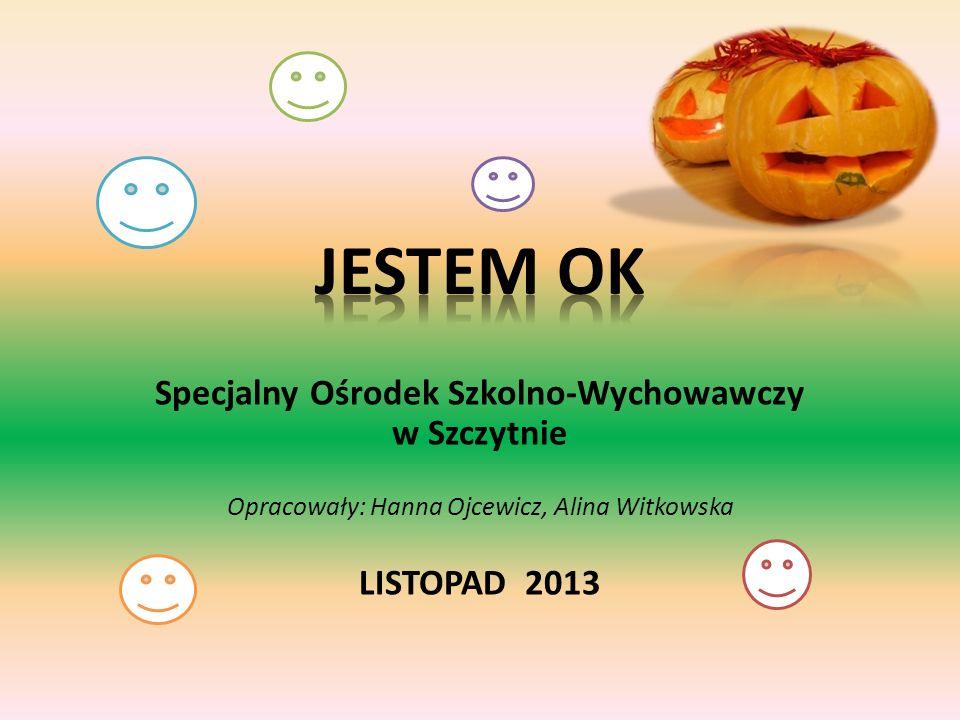 Specjalny Ośrodek Szkolno-Wychowawczy w Szczytnie Opracowały: Hanna Ojcewicz, Alina Witkowska LISTOPAD 2013