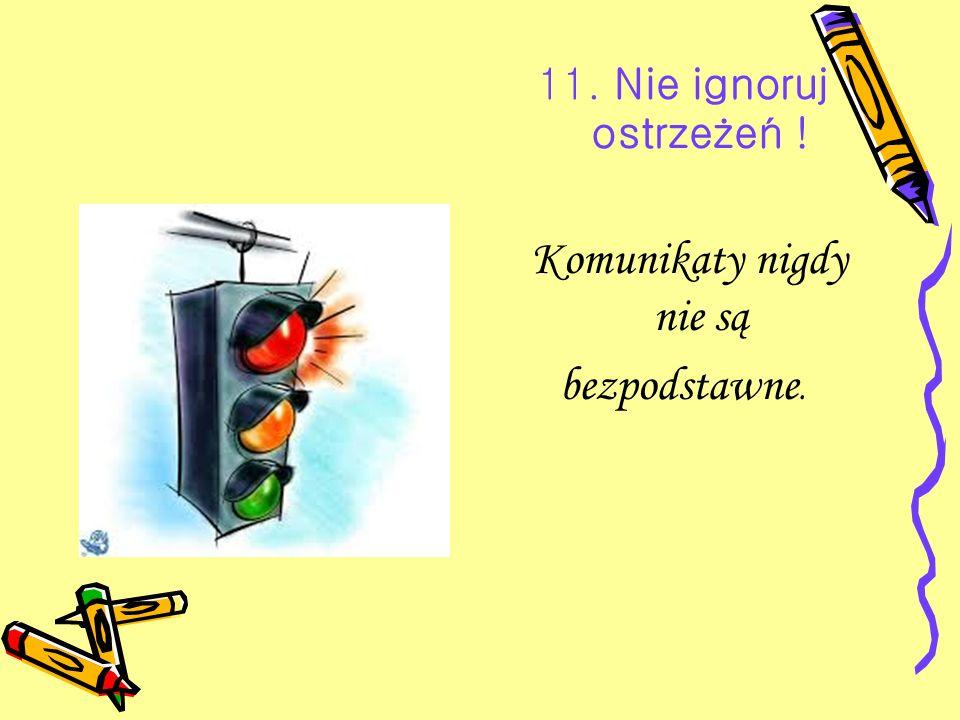 11. Nie ignoruj ostrzeżeń ! Komunikaty nigdy nie są bezpodstawne.