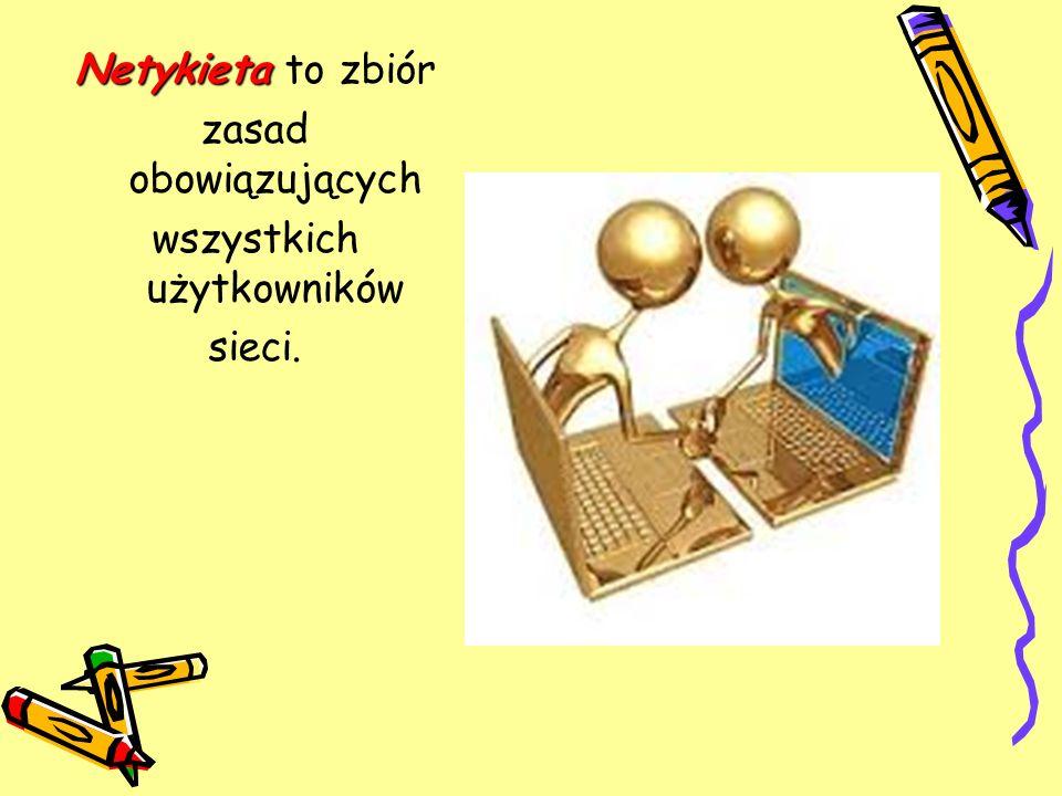 Netykieta to zbiór zasad obowiązujących wszystkich użytkowników sieci.