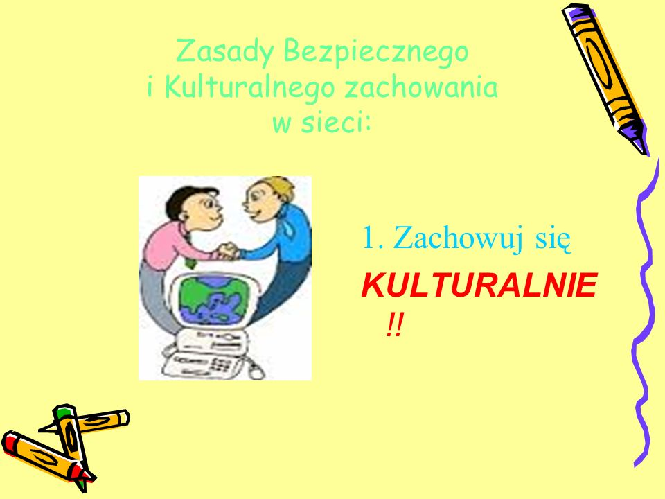 1. Zachowuj się KULTURALNIE !! Zasady Bezpiecznego i Kulturalnego zachowania w sieci: