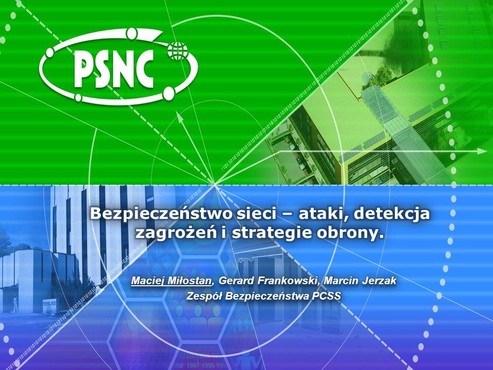 Agenda Słów kilka o PCSS Bezpieczeństwo sieci jako problem wielowymiarowy Przykładowe zagrożenia i ataki Strategie ochrony sieci – Defense-In-Depth Wybrane środki obrony