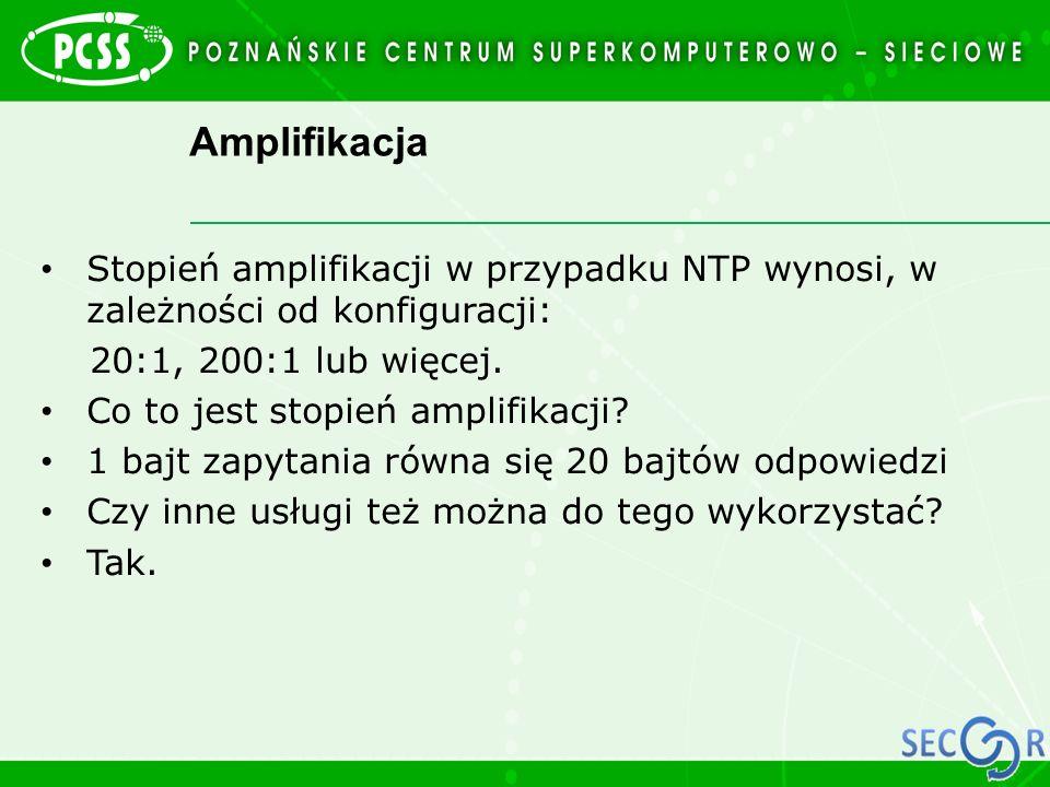 Amplifikacja Stopień amplifikacji w przypadku NTP wynosi, w zależności od konfiguracji: 20:1, 200:1 lub więcej. Co to jest stopień amplifikacji? 1 baj