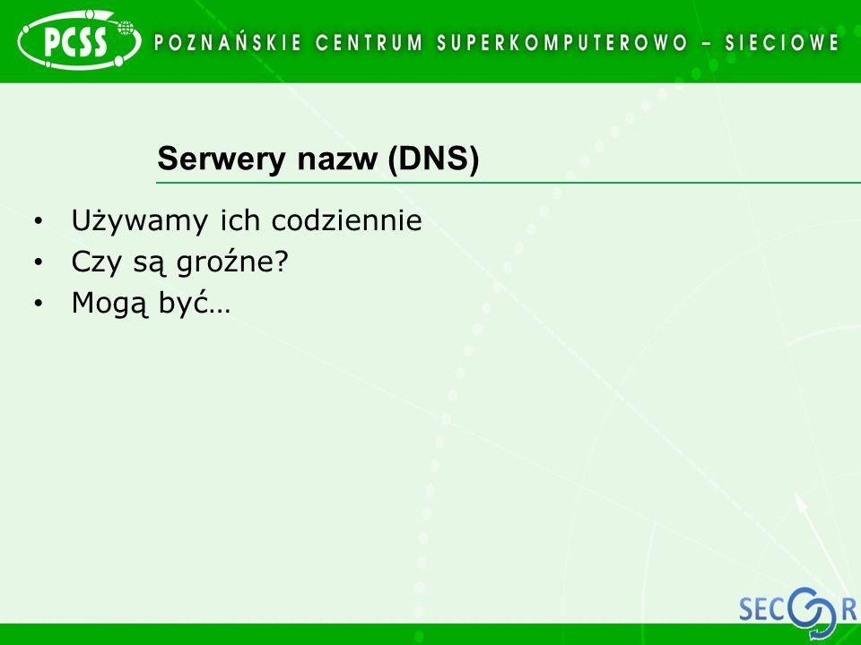 Serwery nazw (DNS) Używamy ich codziennie Czy są groźne? Mogą być…