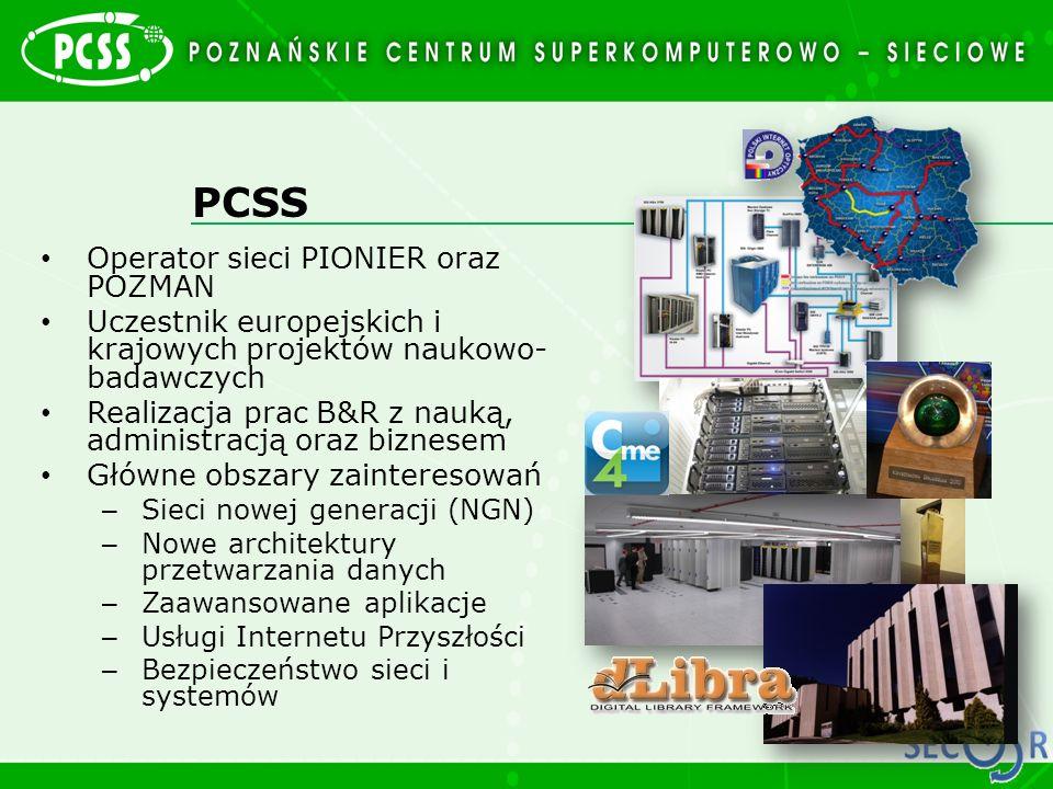 PCSS Operator sieci PIONIER oraz POZMAN Uczestnik europejskich i krajowych projektów naukowo- badawczych Realizacja prac B&R z nauką, administracją or