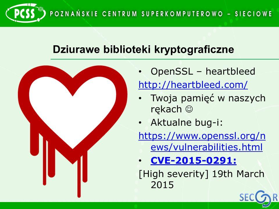 Dziurawe biblioteki kryptograficzne OpenSSL – heartbleed http://heartbleed.com/ Twoja pamięć w naszych rękach Aktualne bug-i: https://www.openssl.org/