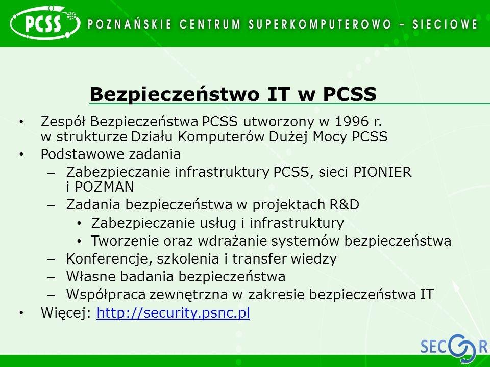 Bezpieczeństwo IT w PCSS Zespół Bezpieczeństwa PCSS utworzony w 1996 r. w strukturze Działu Komputerów Dużej Mocy PCSS Podstawowe zadania – Zabezpiecz