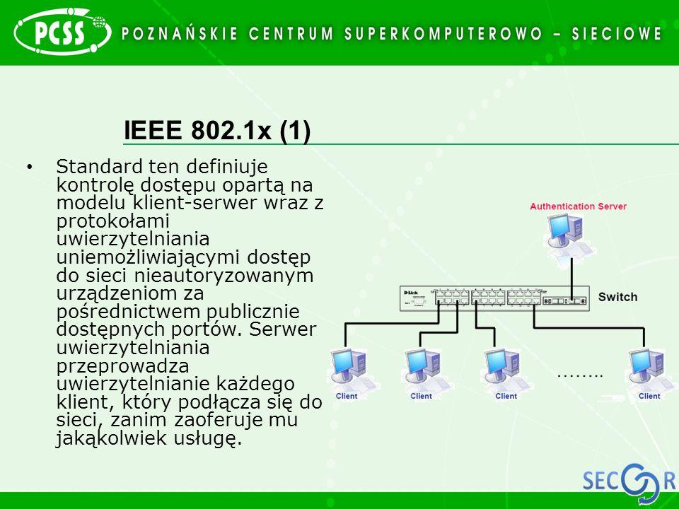 IEEE 802.1x (1) Standard ten definiuje kontrolę dostępu opartą na modelu klient-serwer wraz z protokołami uwierzytelniania uniemożliwiającymi dostęp d