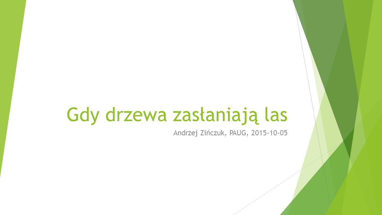 Gdy drzewa zasłaniają las Andrzej Zińczuk, PAUG, 2015-10-05