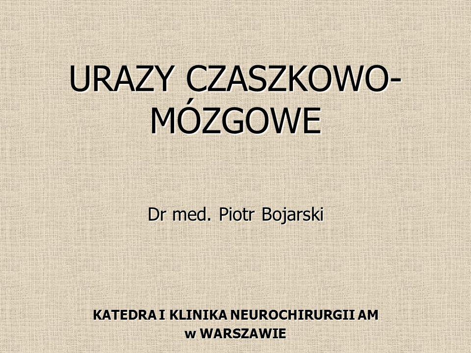 URAZY CZASZKOWO- MÓZGOWE Dr med. Piotr Bojarski KATEDRA I KLINIKA NEUROCHIRURGII AM w WARSZAWIE