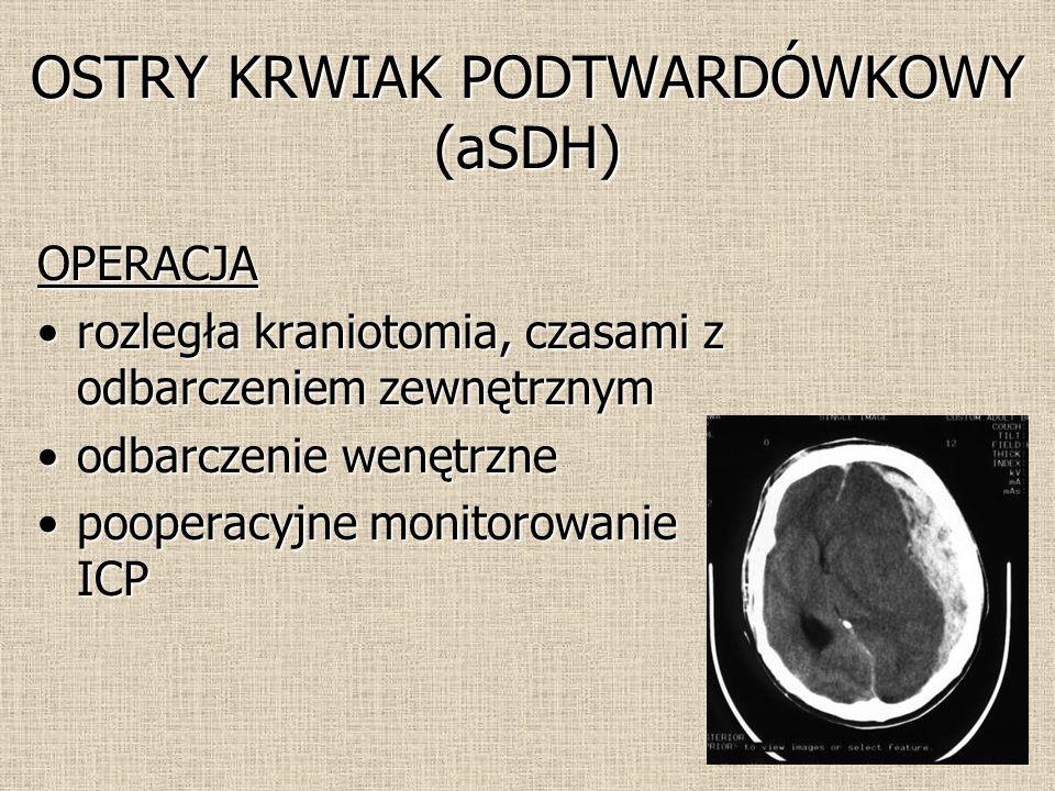 OSTRY KRWIAK PODTWARDÓWKOWY (aSDH) OPERACJA rozległa kraniotomia, czasami z odbarczeniem zewnętrznymrozległa kraniotomia, czasami z odbarczeniem zewnę