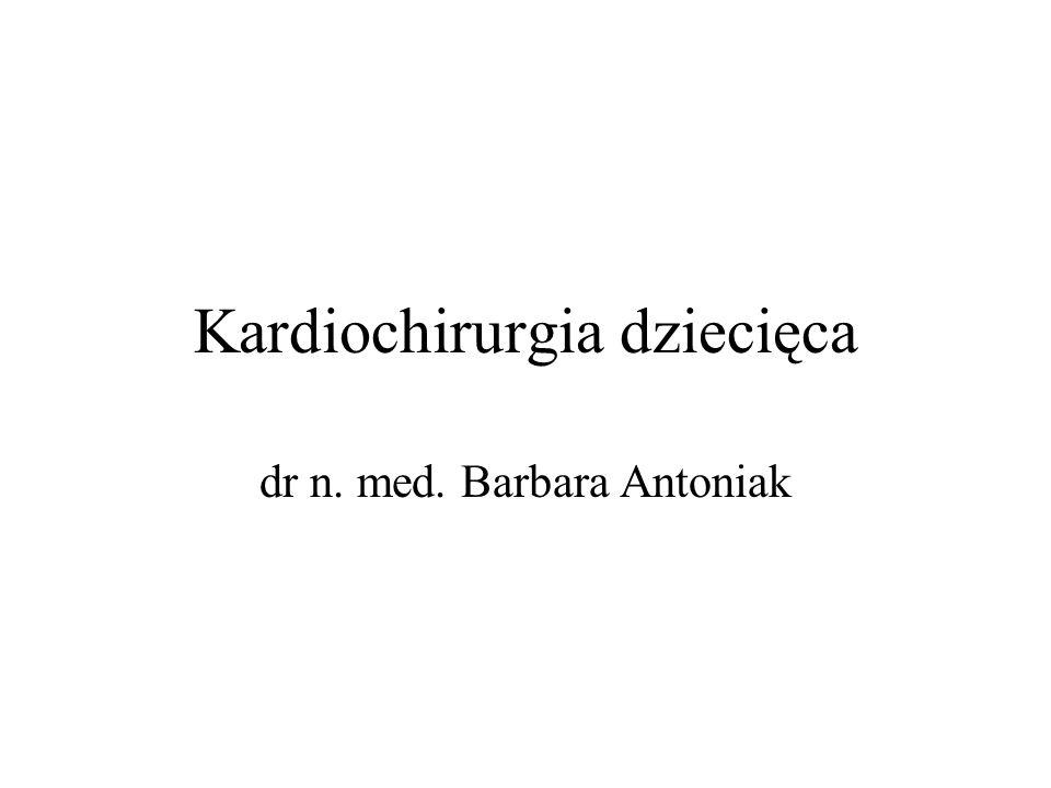 Kardiochirurgia dziecięca dr n. med. Barbara Antoniak