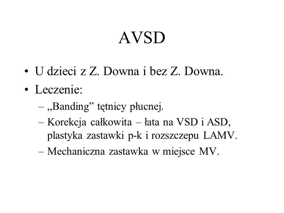 """AVSD U dzieci z Z. Downa i bez Z. Downa. Leczenie: –""""Banding"""" tętnicy płucnej. –Korekcja całkowita – łata na VSD i ASD, plastyka zastawki p-k i rozszc"""