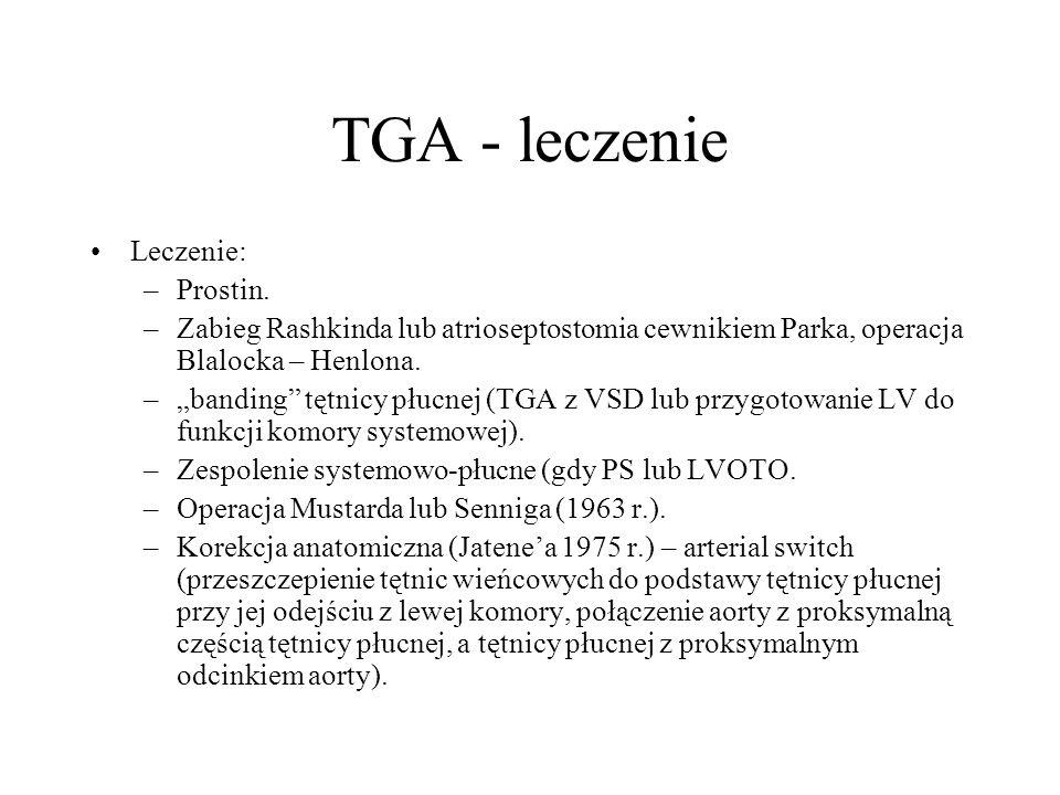 """TGA - leczenie Leczenie: –Prostin. –Zabieg Rashkinda lub atrioseptostomia cewnikiem Parka, operacja Blalocka – Henlona. –""""banding"""" tętnicy płucnej (TG"""
