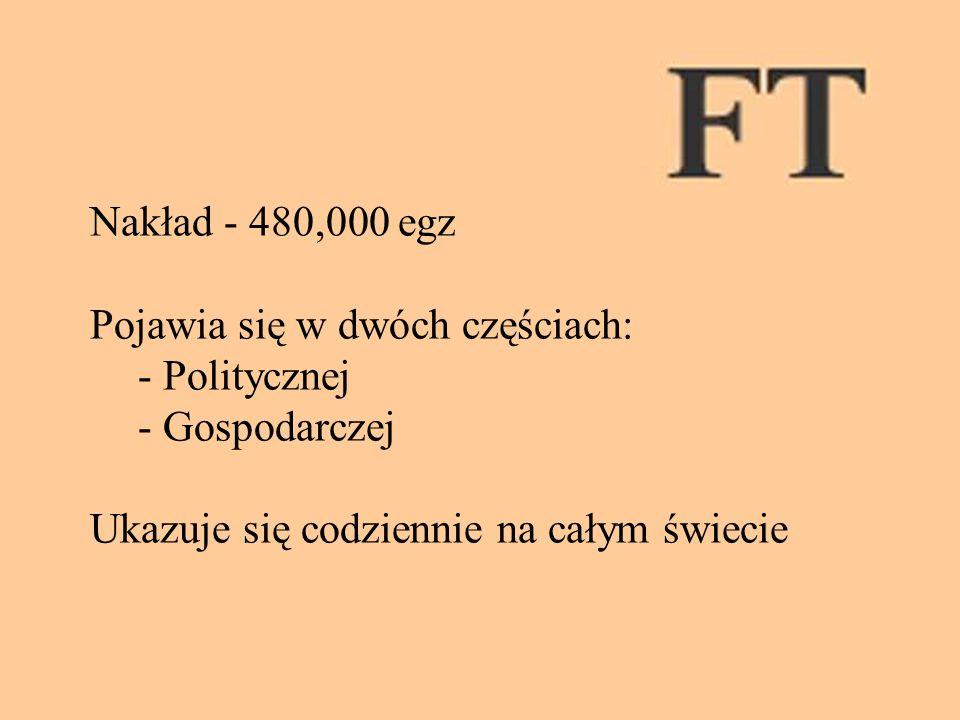 Nakład - 480,000 egz Pojawia się w dwóch częściach: - Politycznej - Gospodarczej Ukazuje się codziennie na całym świecie