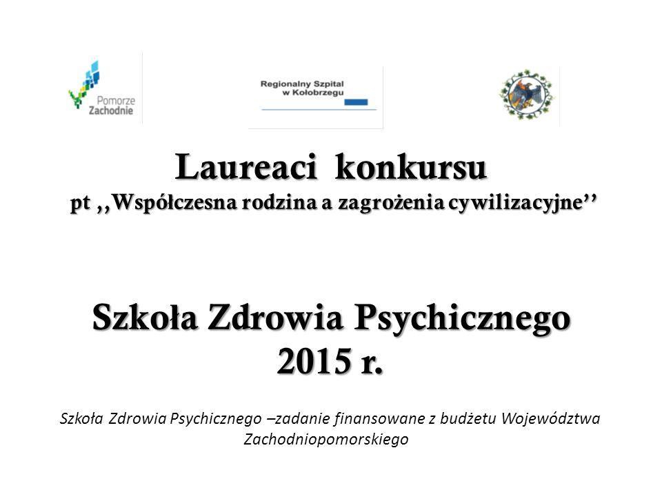 Laureaci konkursu pt,,Wspó ł czesna rodzina a zagro ż enia cywilizacyjne'' Szko ł a Zdrowia Psychicznego 2015 r.