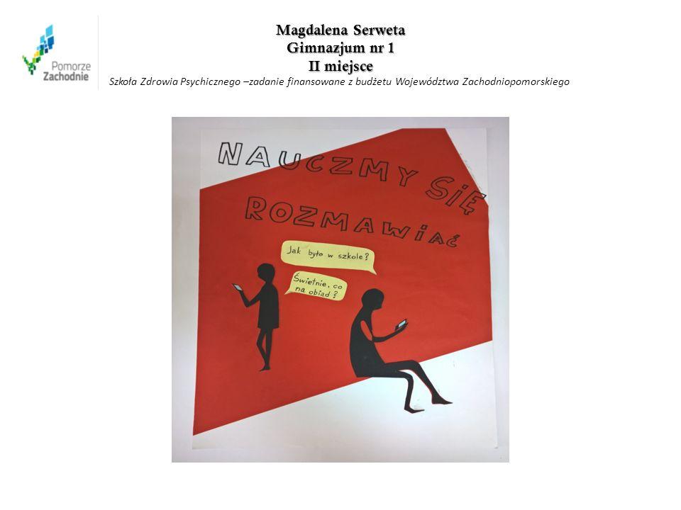 Magdalena Serweta Gimnazjum nr 1 II miejsce Magdalena Serweta Gimnazjum nr 1 II miejsce Szkoła Zdrowia Psychicznego –zadanie finansowane z budżetu Województwa Zachodniopomorskiego