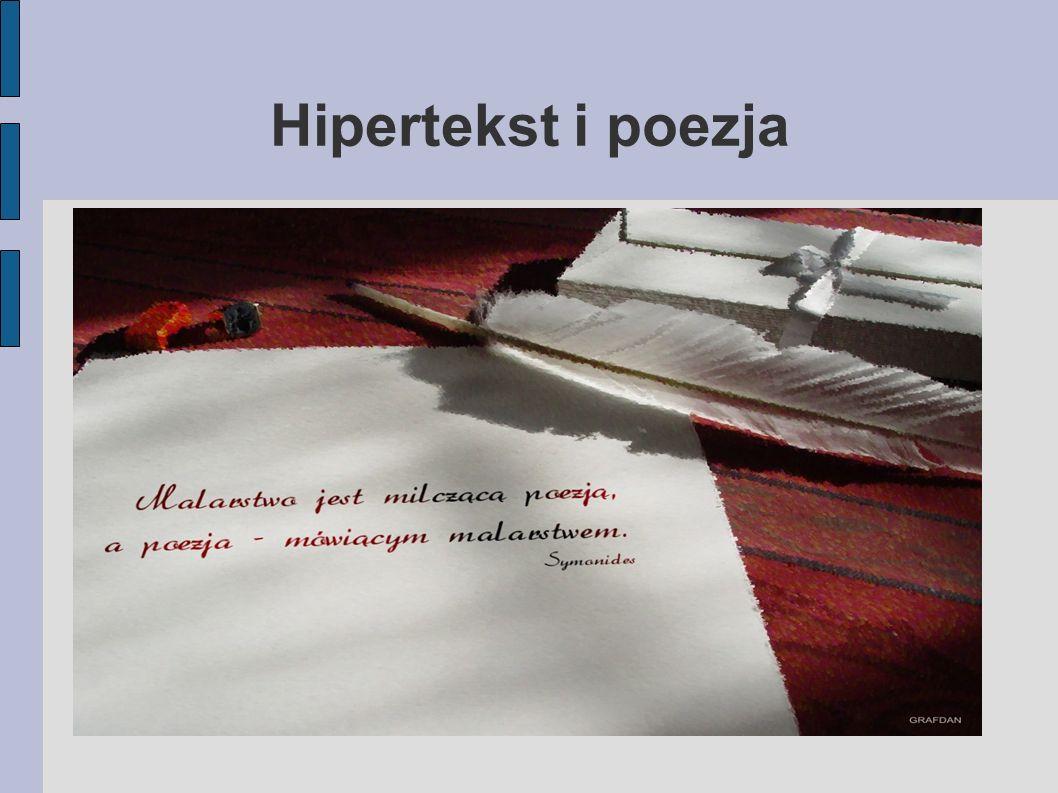 Hiperpoezja  Hipertekstualne wiersze nazywane są wierszami kinetycznymi lub trójwymiarowymi.