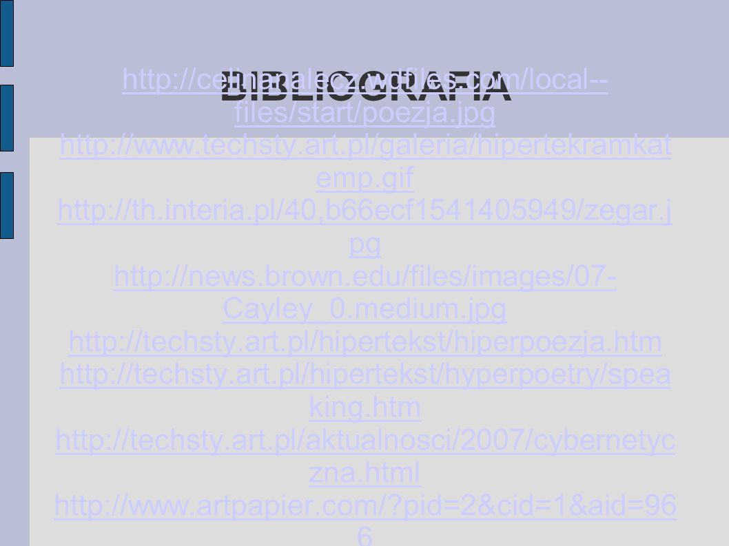 BIBLIOGRAFIA http://celinanalecz.wdfiles.com/local-- files/start/poezja.jpg http://www.techsty.art.pl/galeria/hipertekramkat emp.gif http://th.interia