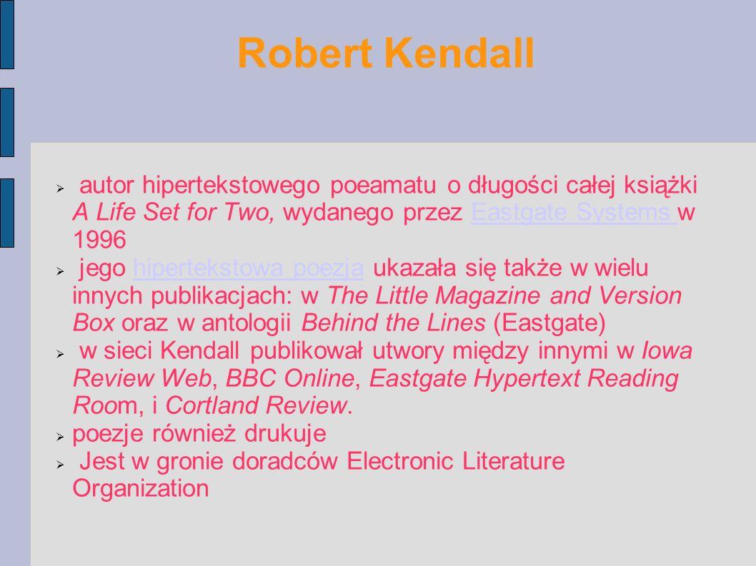 Robert Kendall  autor hipertekstowego poeamatu o długości całej książki A Life Set for Two, wydanego przez Eastgate Systems w 1996Eastgate Systems 
