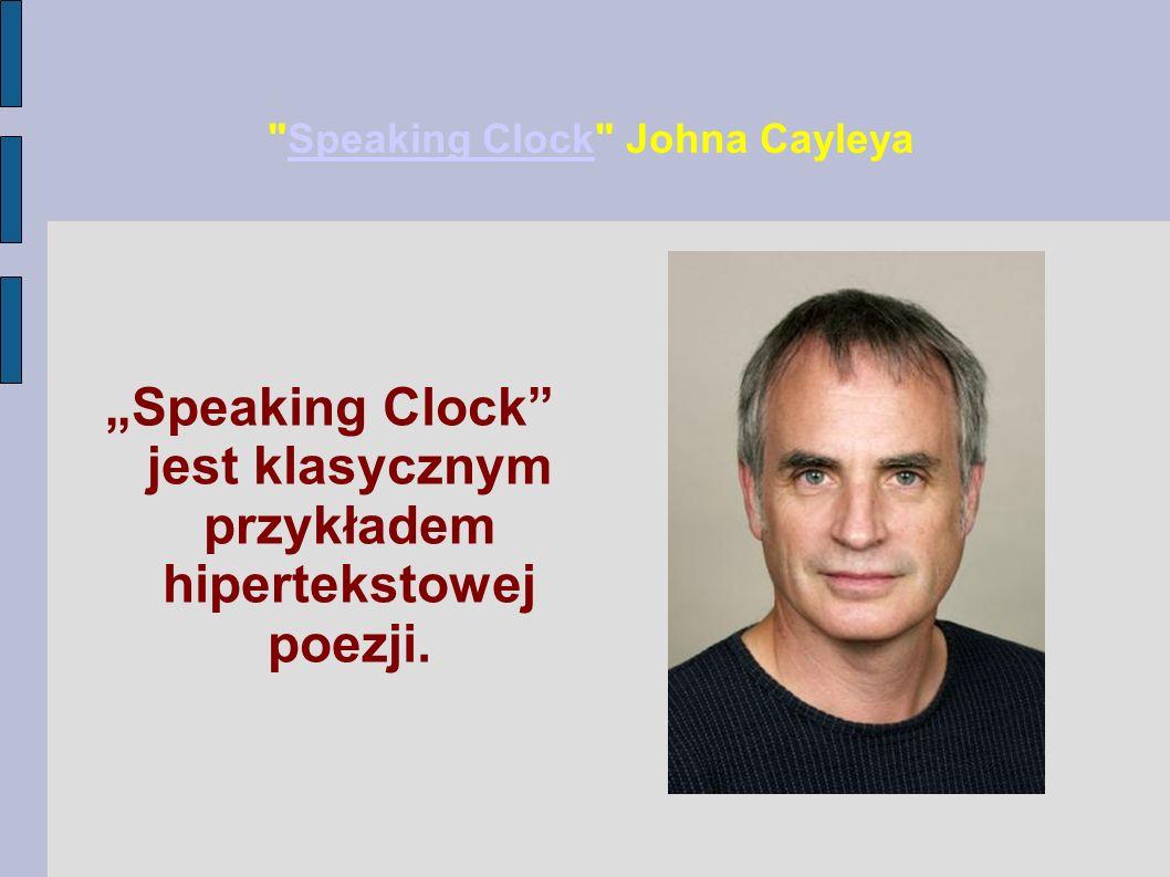 """Speaking Clock Johna CayleyaSpeaking Clock """"Speaking Clock jest klasycznym przykładem hipertekstowej poezji."""