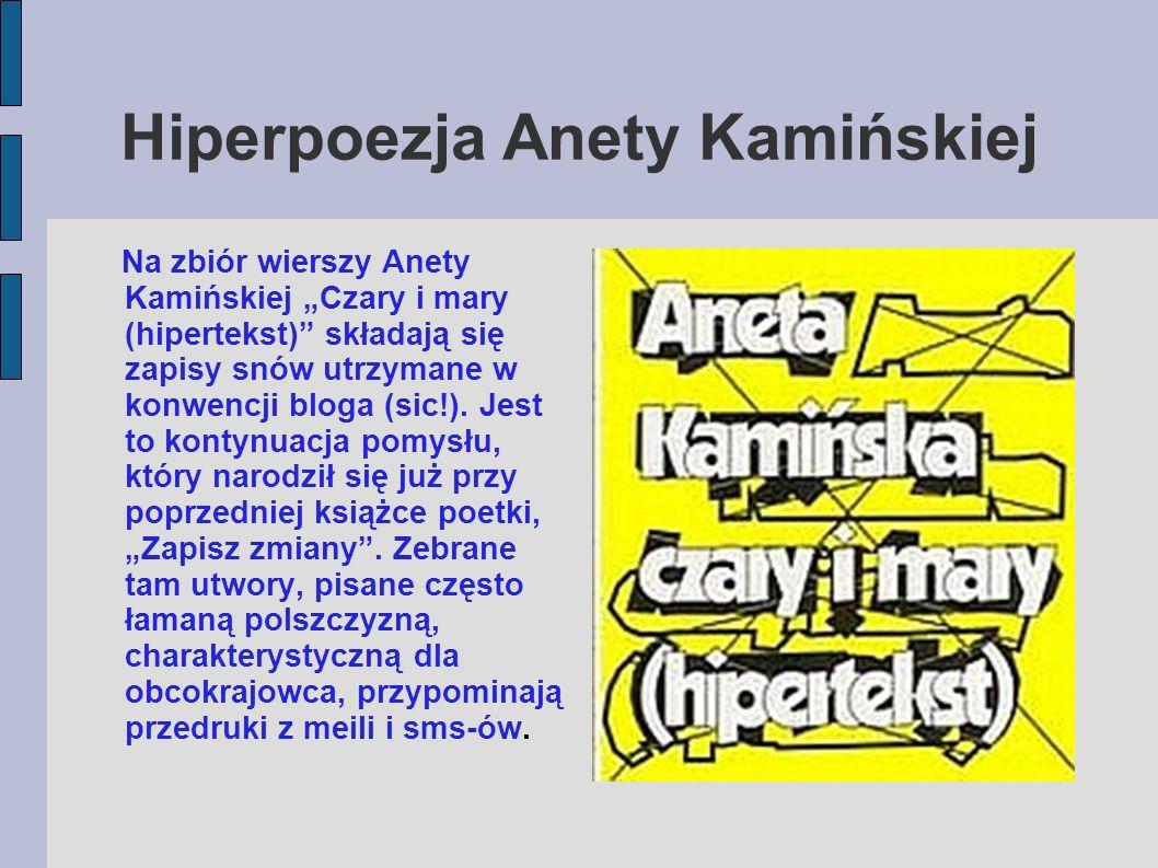"""Hiperpoezja Anety Kamińskiej Na zbiór wierszy Anety Kamińskiej """"Czary i mary (hipertekst) składają się zapisy snów utrzymane w konwencji bloga (sic!)."""