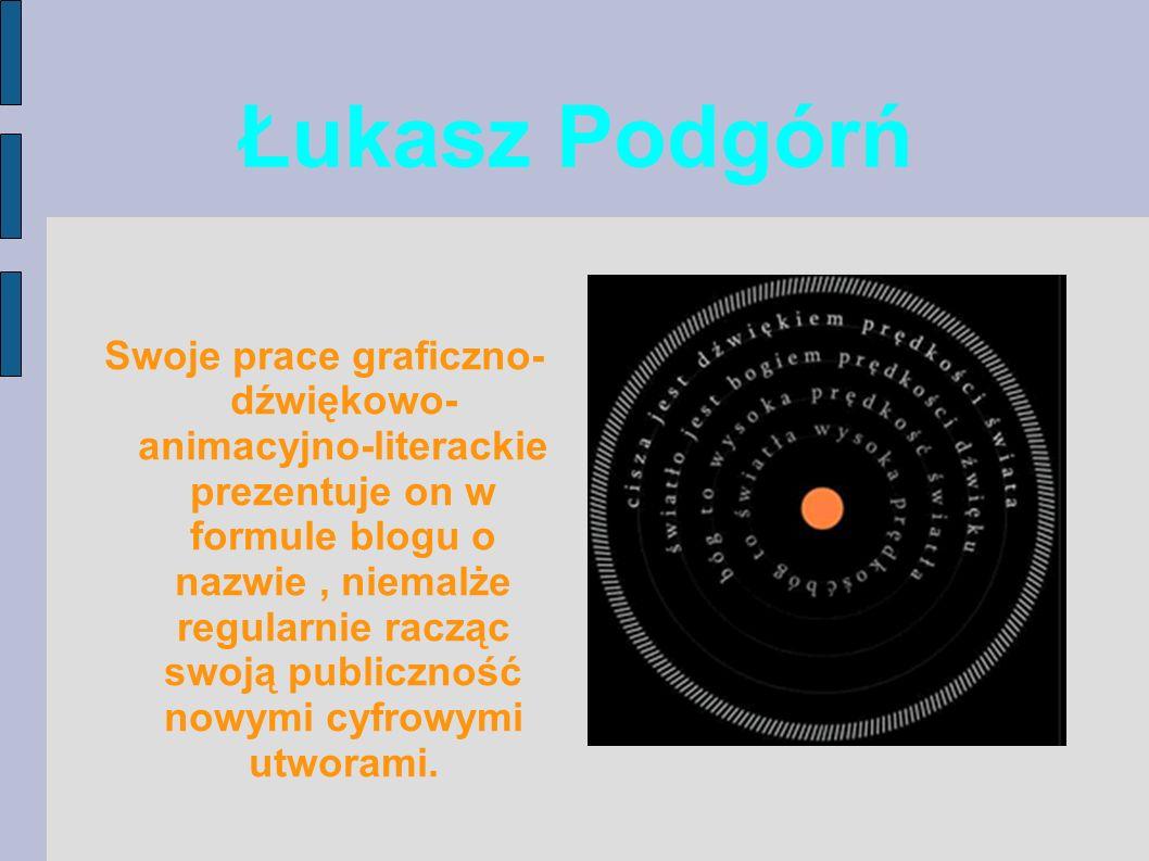 Swoje prace graficzno- dźwiękowo- animacyjno-literackie prezentuje on w formule blogu o nazwie, niemalże regularnie racząc swoją publiczność nowymi cyfrowymi utworami.