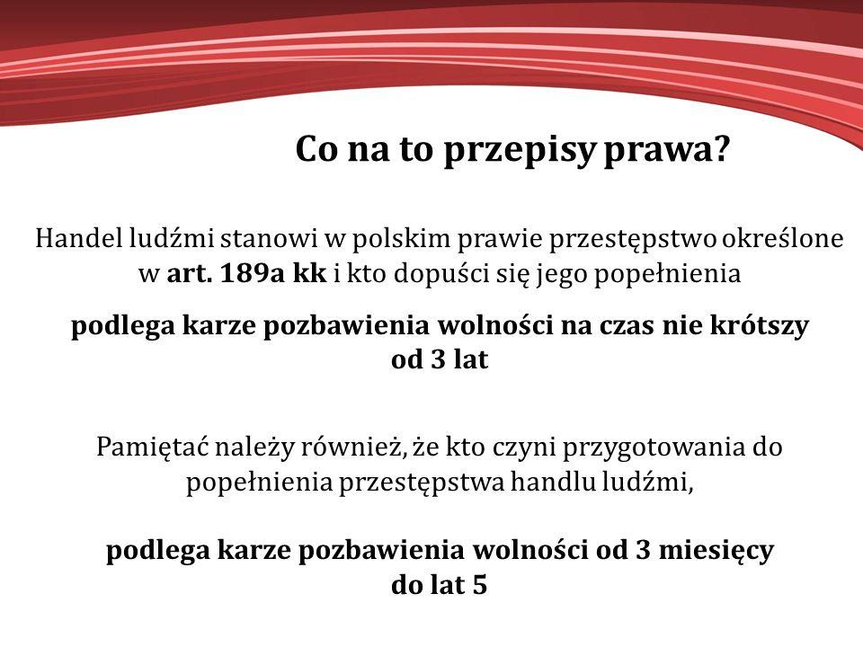 Co na to przepisy prawa? Handel ludźmi stanowi w polskim prawie przestępstwo określone w art. 189a kk i kto dopuści się jego popełnienia podlega karze
