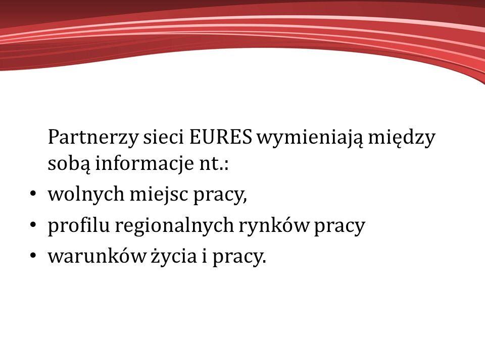 Partnerzy sieci EURES wymieniają między sobą informacje nt.: wolnych miejsc pracy, profilu regionalnych rynków pracy warunków życia i pracy.