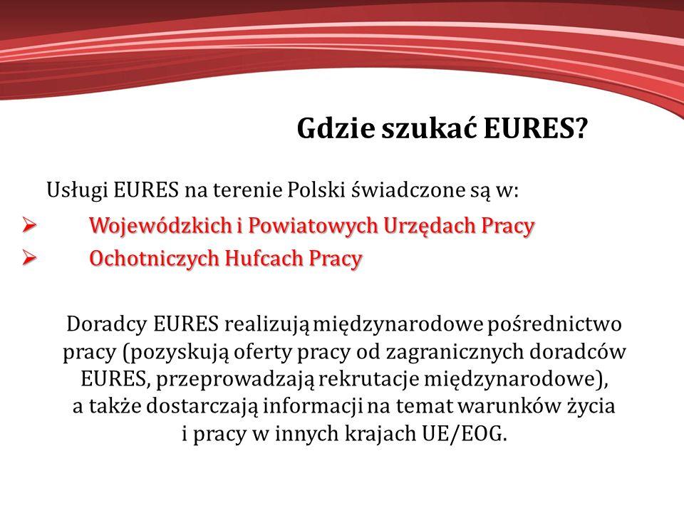 Gdzie szukać EURES? Usługi EURES na terenie Polski świadczone są w:  Wojewódzkich i Powiatowych Urzędach Pracy  Ochotniczych Hufcach Pracy Doradcy E