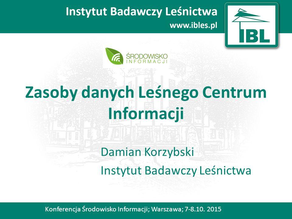 Zasoby danych Leśnego Centrum Informacji Damian Korzybski Instytut Badawczy Leśnictwa Konferencja Środowisko Informacji; Warszawa; 7-8.10.