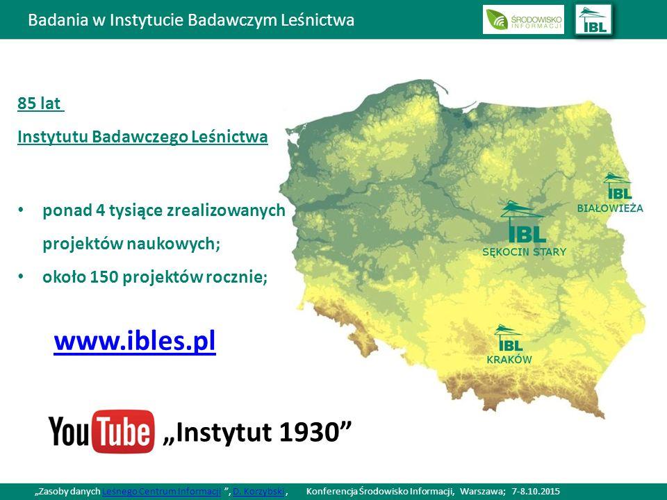 """Badania w Instytucie Badawczym Leśnictwa 85 lat Instytutu Badawczego Leśnictwa ponad 4 tysiące zrealizowanych projektów naukowych; około 150 projektów rocznie; www.ibles.pl """"Instytut 1930 """"Zasoby danych Leśnego Centrum Informacji , D."""
