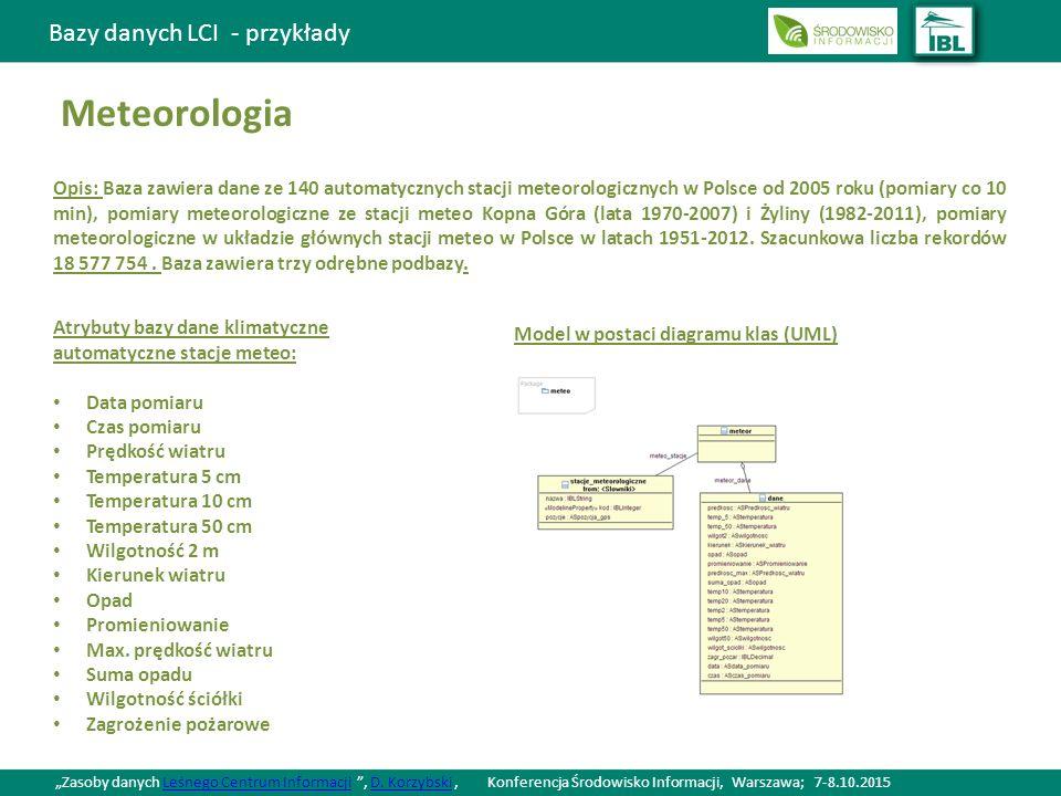 Bazy danych LCI - przykłady Meteorologia Opis: Baza zawiera dane ze 140 automatycznych stacji meteorologicznych w Polsce od 2005 roku (pomiary co 10 min), pomiary meteorologiczne ze stacji meteo Kopna Góra (lata 1970-2007) i Żyliny (1982-2011), pomiary meteorologiczne w układzie głównych stacji meteo w Polsce w latach 1951-2012.