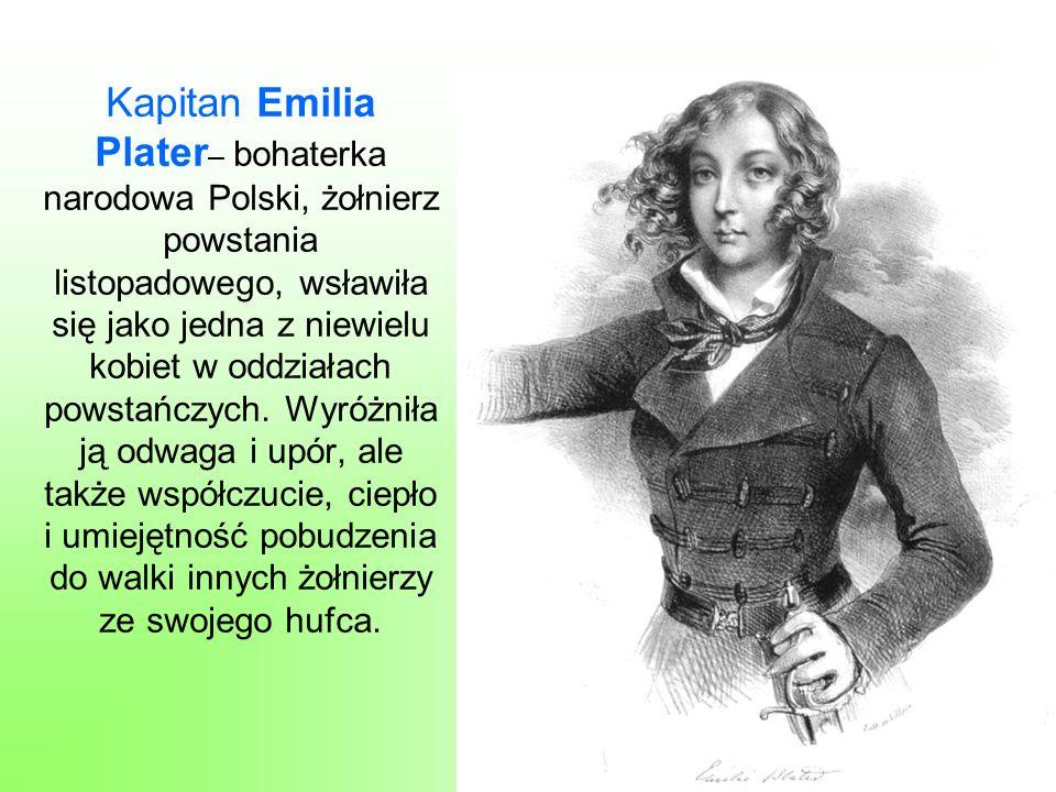 Kapitan Emilia Plater – bohaterka narodowa Polski, żołnierz powstania listopadowego, wsławiła się jako jedna z niewielu kobiet w oddziałach powstańczy