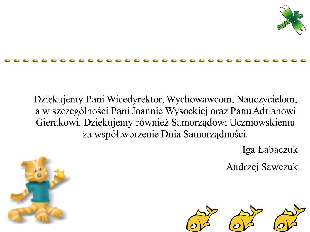 Dziękujemy Pani Wicedyrektor, Wychowawcom, Nauczycielom, a w szczególności Pani Joannie Wysockiej oraz Panu Adrianowi Gierakowi.