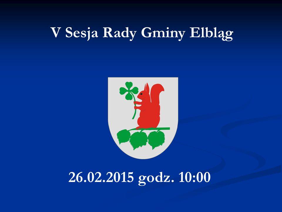 V Sesja Rady Gminy Elbląg 26.02.2015 godz. 10:00