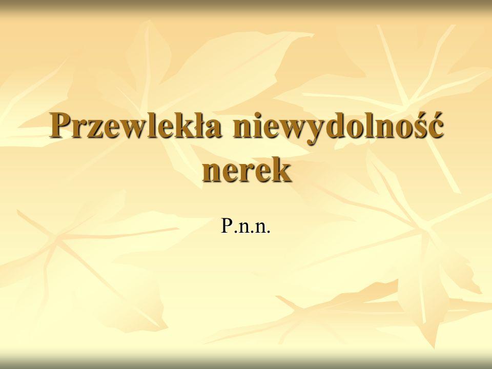 Przewlekła niewydolność nerek P.n.n.