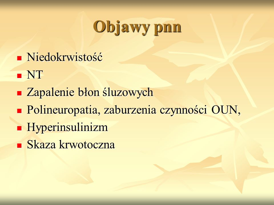 Objawy pnn Niedokrwistość Niedokrwistość NT NT Zapalenie błon śluzowych Zapalenie błon śluzowych Polineuropatia, zaburzenia czynności OUN, Polineuropa