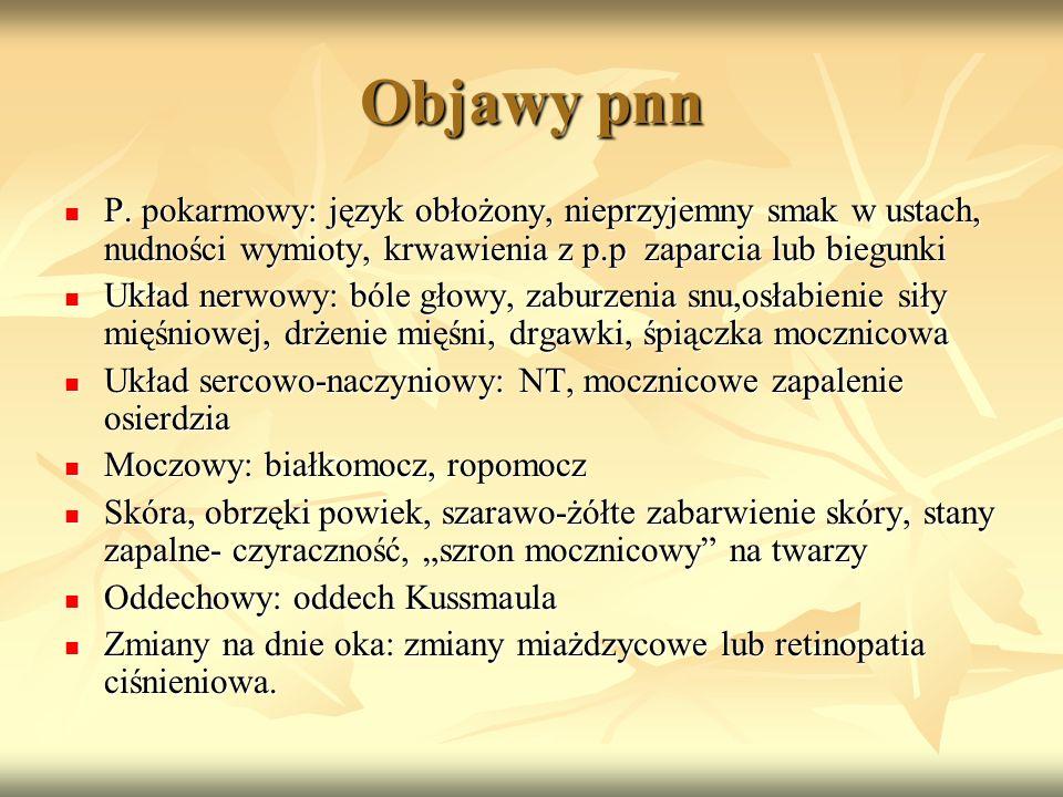 Objawy pnn P. pokarmowy: język obłożony, nieprzyjemny smak w ustach, nudności wymioty, krwawienia z p.p zaparcia lub biegunki P. pokarmowy: język obło