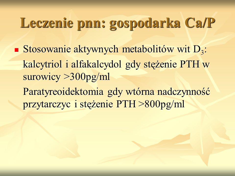 Leczenie pnn: gospodarka Ca/P Stosowanie aktywnych metabolitów wit D 3 : Stosowanie aktywnych metabolitów wit D 3 : kalcytriol i alfakalcydol gdy stęż
