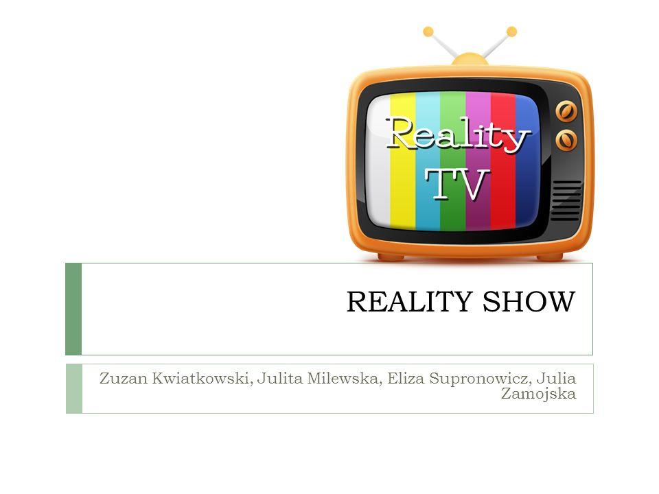 REALITY SHOW Zuzan Kwiatkowski, Julita Milewska, Eliza Supronowicz, Julia Zamojska