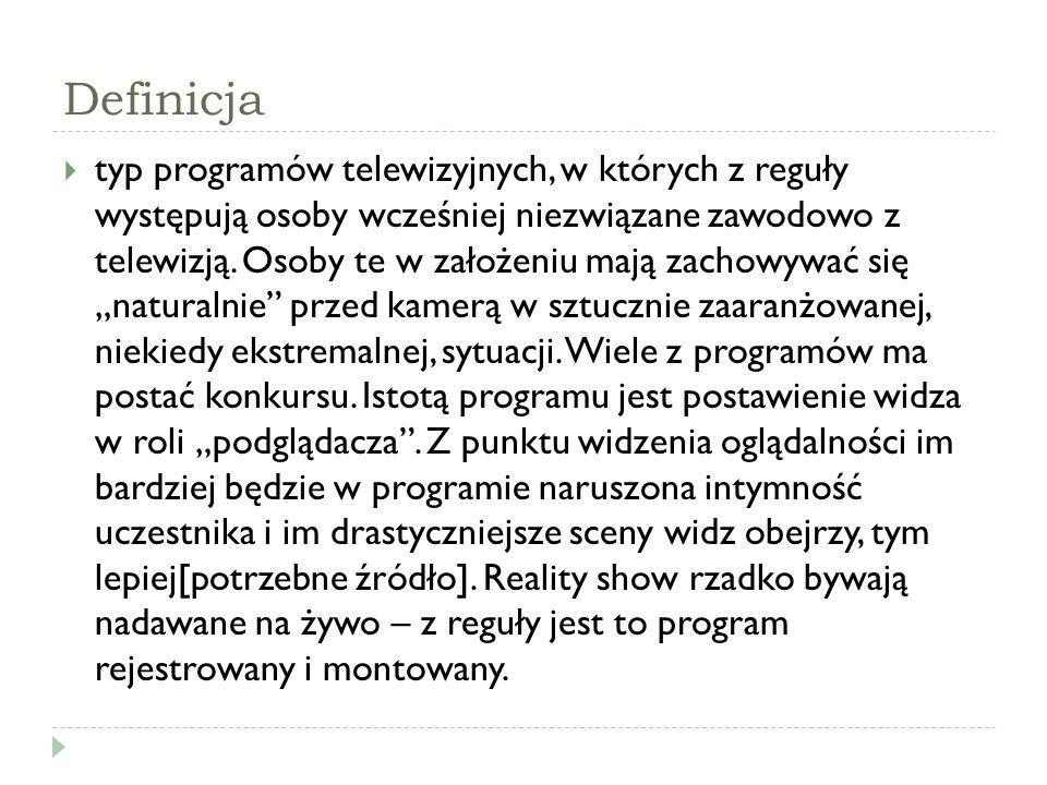 Definicja  typ programów telewizyjnych, w których z reguły występują osoby wcześniej niezwiązane zawodowo z telewizją. Osoby te w założeniu mają zach
