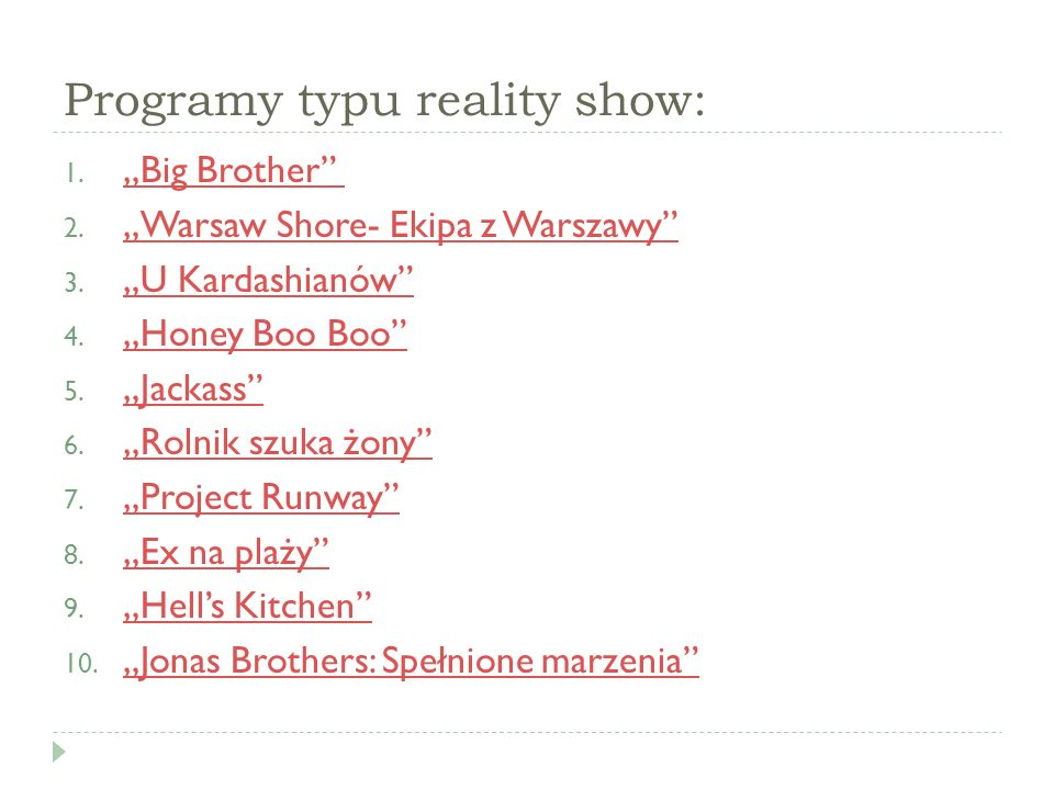 """Programy typu reality show: 1. """"Big Brother"""" """"Big Brother"""" 2. """"Warsaw Shore- Ekipa z Warszawy"""" """"Warsaw Shore- Ekipa z Warszawy"""" 3. """"U Kardashianów"""" """"U"""